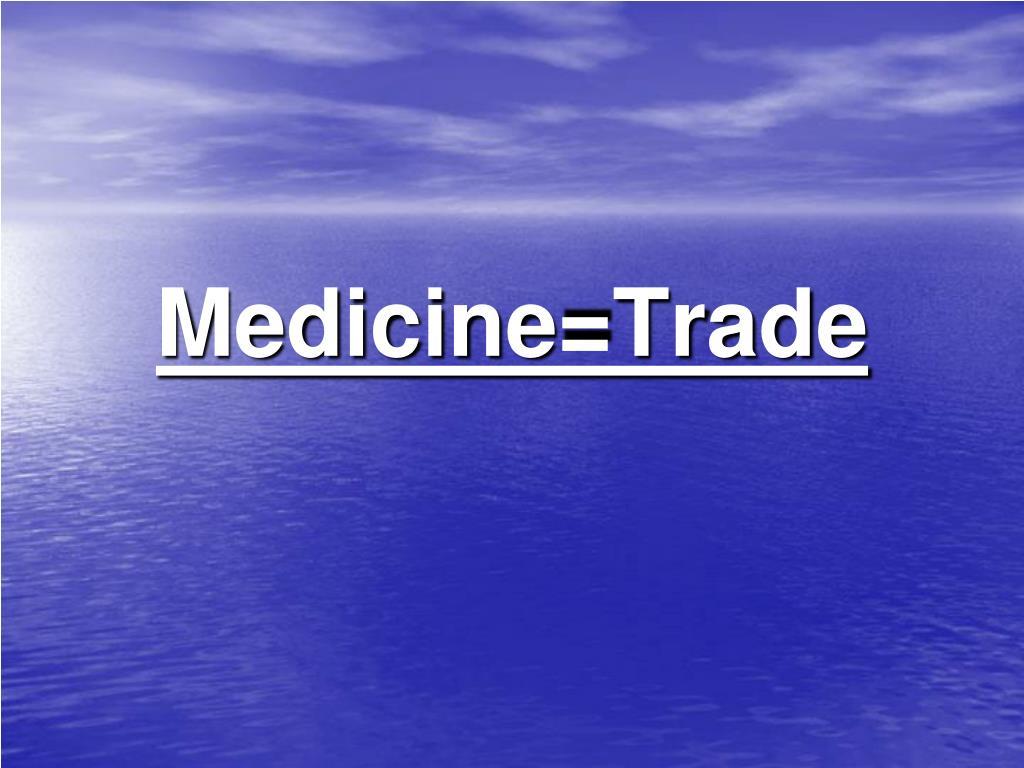 Medicine=Trade