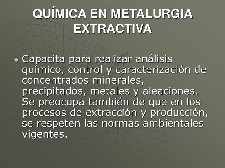 QUÍMICA EN METALURGIA EXTRACTIVA