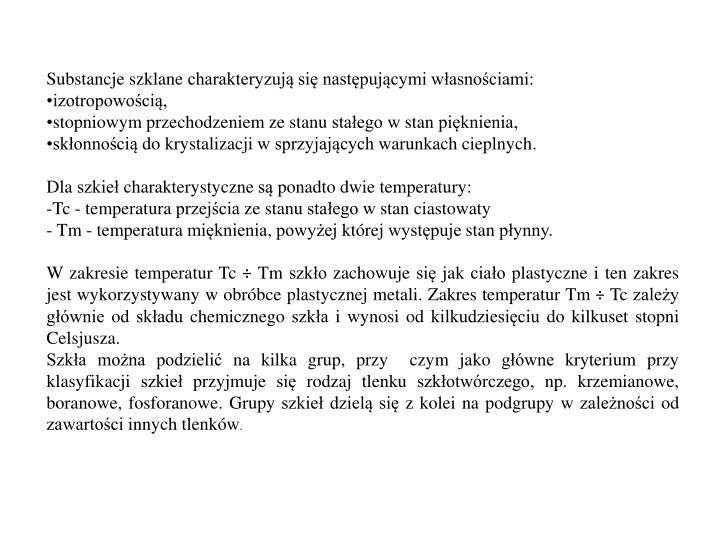 Substancje szklane charakteryzują się następującymi własnościami: