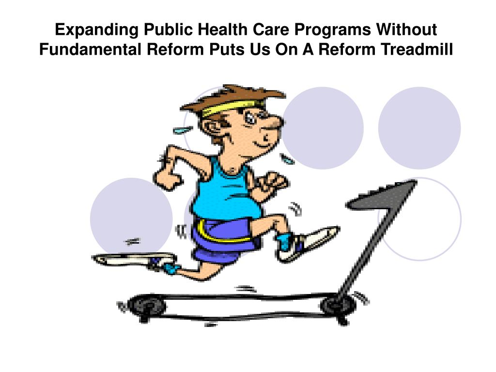 Expanding Public Health Care Programs Without Fundamental Reform Puts Us On A Reform Treadmill
