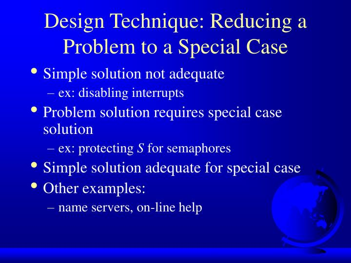 Design Technique: Reducing a Problem to a Special Case