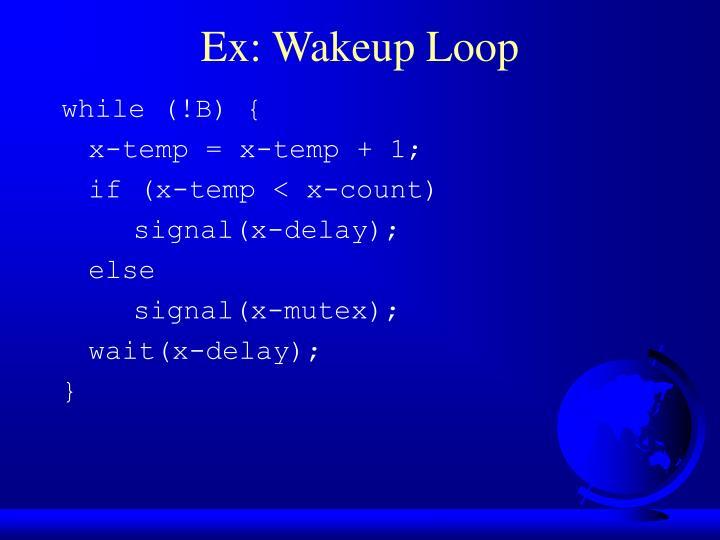 Ex: Wakeup Loop