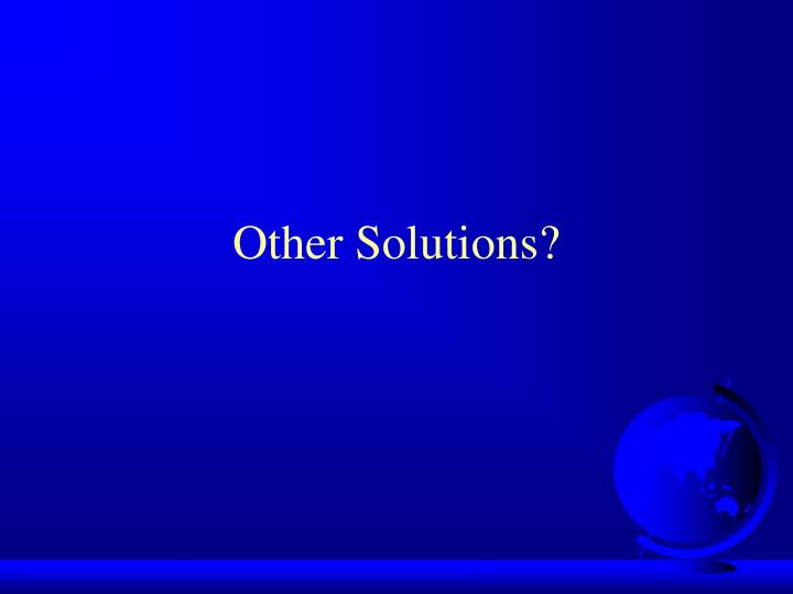 Other Solutions?