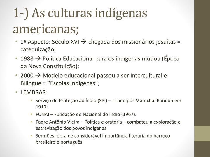 1-) As culturas indígenas americanas;