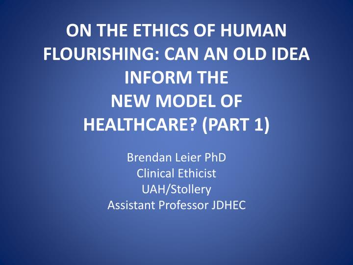 On the ethics of human flourishing can an old idea inform the new model of healthcare part 1