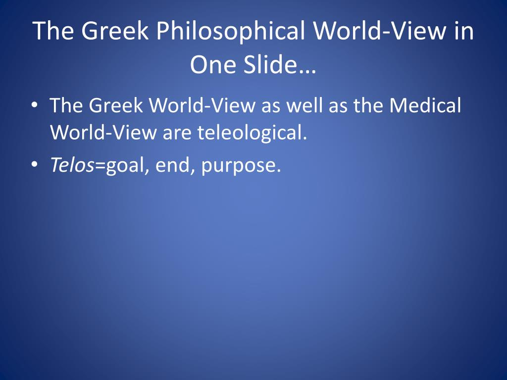 The Greek Philosophical World-View in One Slide…