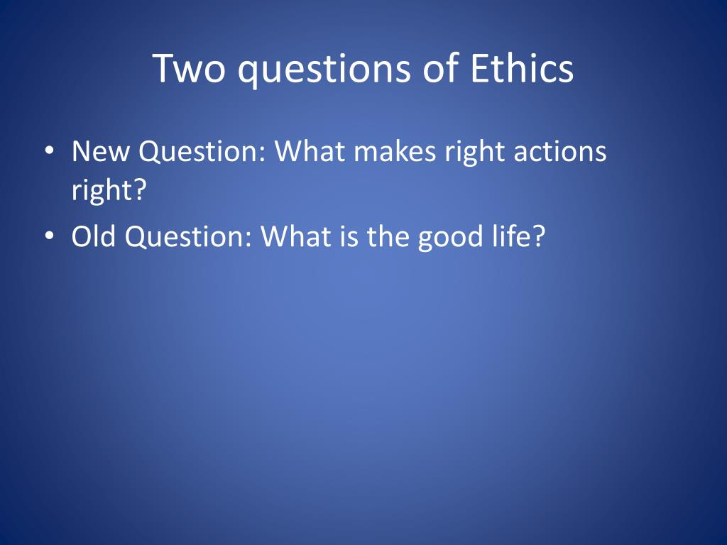 Two questions of Ethics