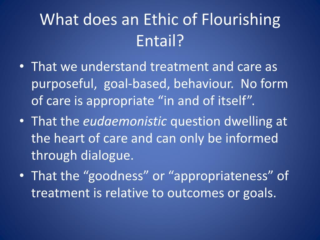 What does an Ethic of Flourishing Entail?