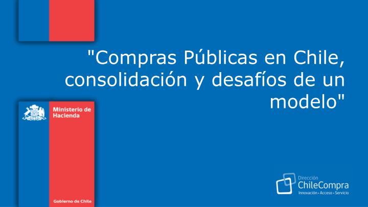 """""""Compras Públicas en Chile, consolidación y desafíos de un modelo"""""""
