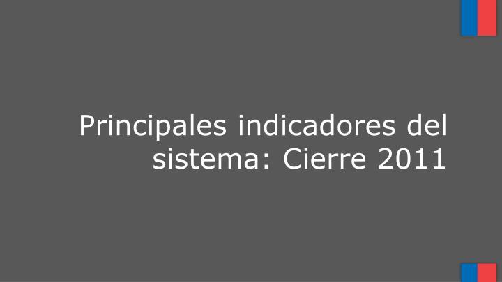 Principales indicadores del sistema: Cierre 2011