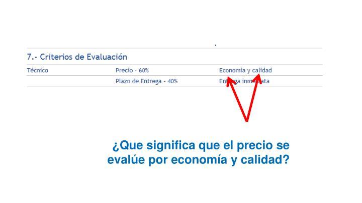 ¿Que significa que el precio se evalúe por economía y calidad?