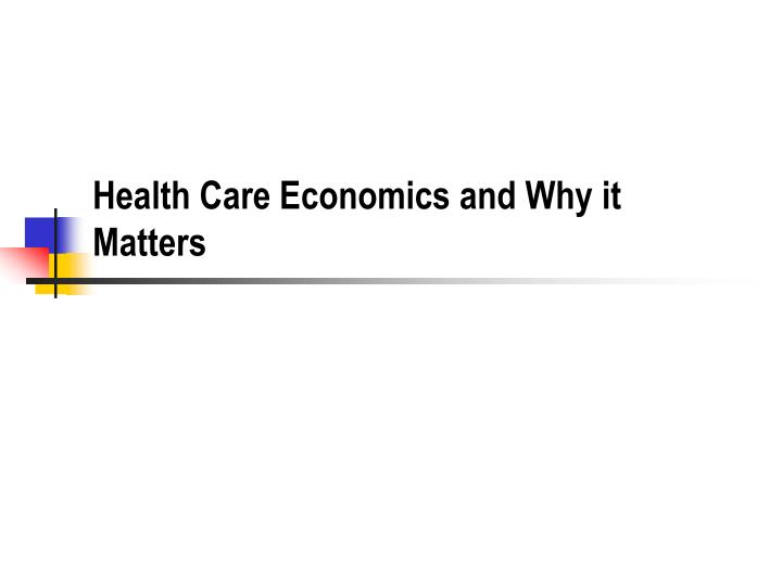 Health care economics and why it matters l.jpg