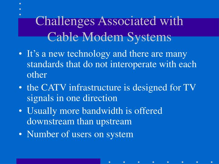 Challenges Associated with Cable Modem Systems