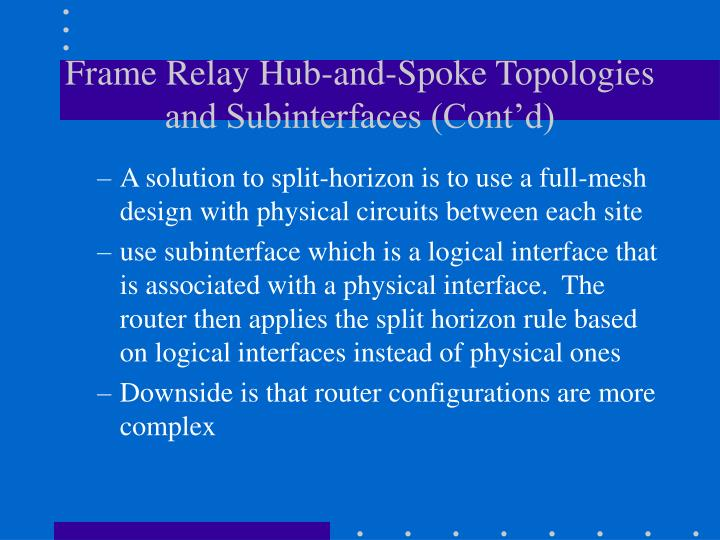 Frame Relay Hub-and-Spoke Topologies and Subinterfaces (Cont'd)
