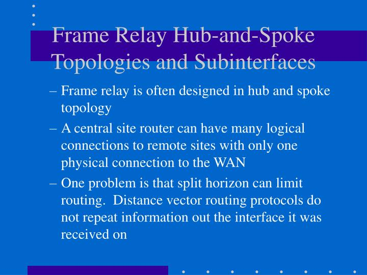 Frame Relay Hub-and-Spoke Topologies and Subinterfaces