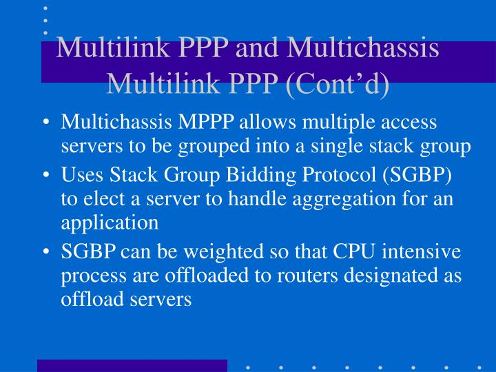 Multilink PPP and Multichassis Multilink PPP (Cont'd)