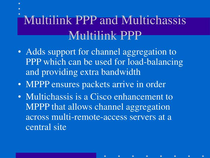 Multilink PPP and Multichassis Multilink PPP