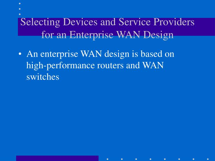 Selecting Devices and Service Providers for an Enterprise WAN Design