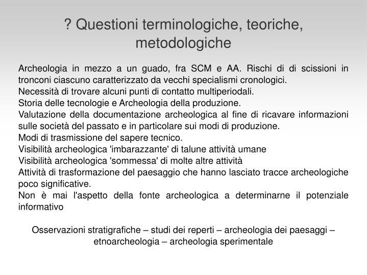 Archeologia in mezzo a un guado, fra SCM e AA. Rischi di di scissioni in tronconi ciascuno caratterizzato da vecchi specialismi cronologici.