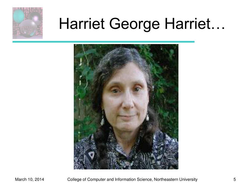 Harriet George Harriet…