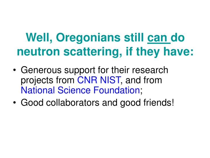 Well oregonians still can do neutron scattering if they have