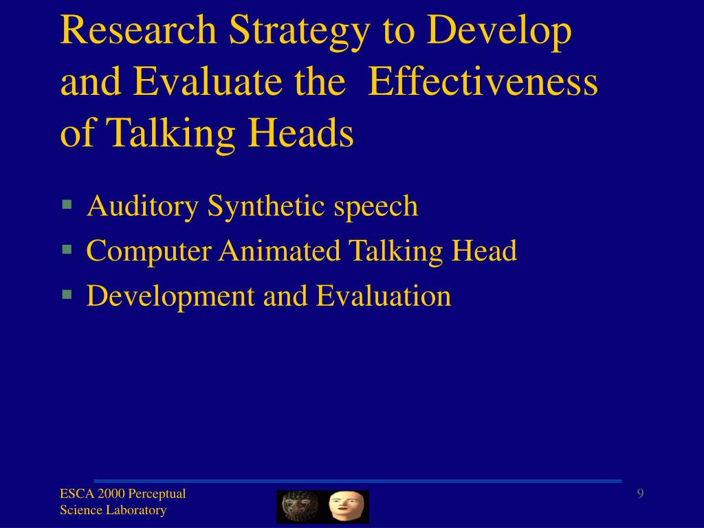 Research Strategy to Develop and Evaluate the  Effectiveness of Talking Heads