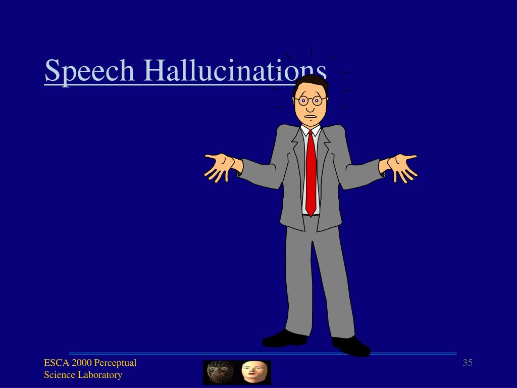 Speech Hallucinations