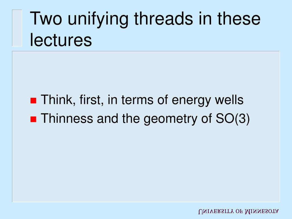Two unifying threads in these lectures