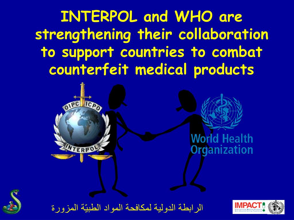 INTERPOL and WHO are strengthening their collaboration to support countries to combat counterfeit medical products