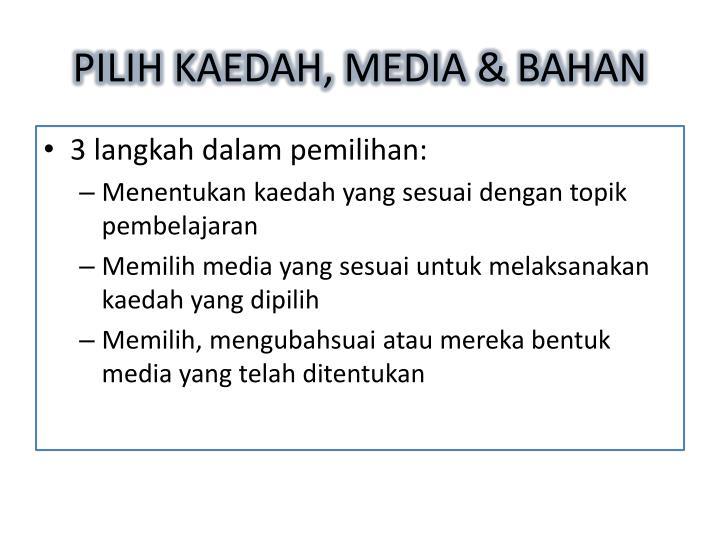 PILIH KAEDAH, MEDIA & BAHAN