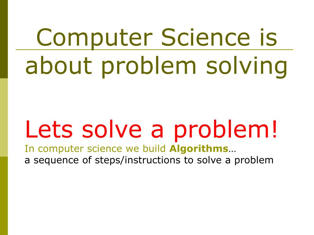 Computer Science is about problem solving