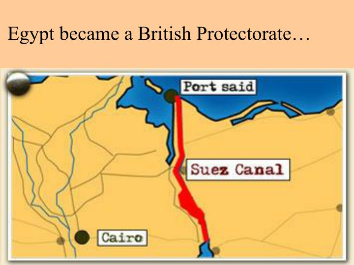 Egypt became a British Protectorate…