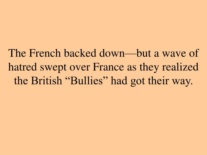 "The French backed down—but a wave of hatred swept over France as they realized the British ""Bullies"" had got their way."