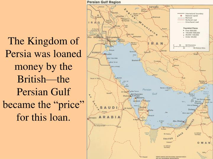 "The Kingdom of Persia was loaned money by the British—the Persian Gulf became the ""price"" for this loan."