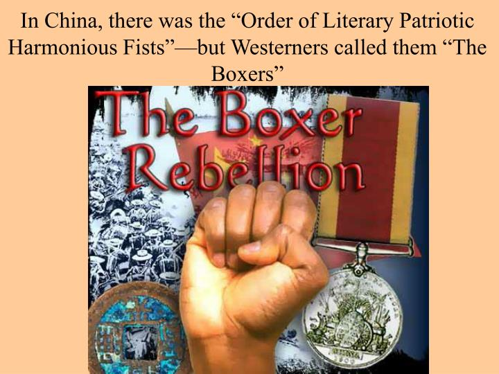 "In China, there was the ""Order of Literary Patriotic Harmonious Fists""—but Westerners called them ""The Boxers"""