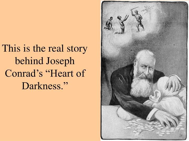 "This is the real story behind Joseph Conrad's ""Heart of Darkness."""