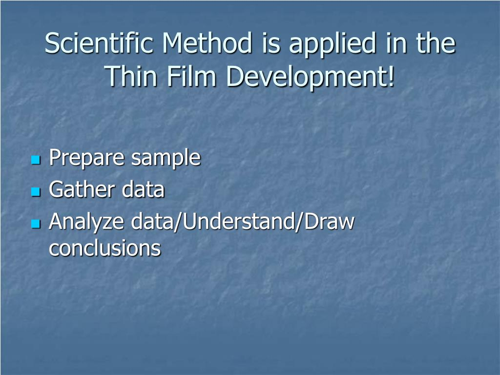Scientific Method is applied in the Thin Film Development!