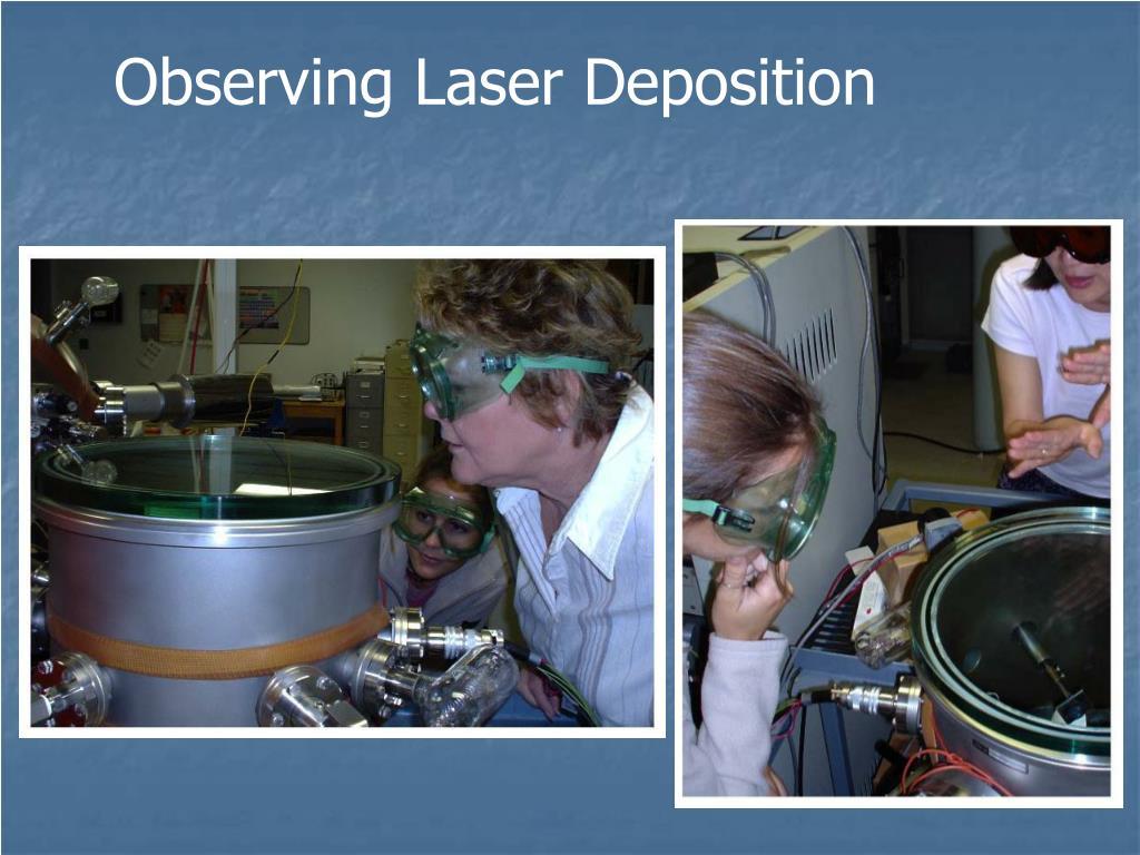 Observing Laser Deposition