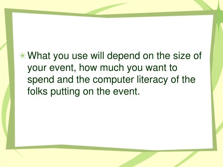 What you use will depend on the size of your event, how much you want to spend and the computer literacy of the folks putting on the event.