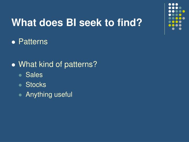 What does BI seek to find?