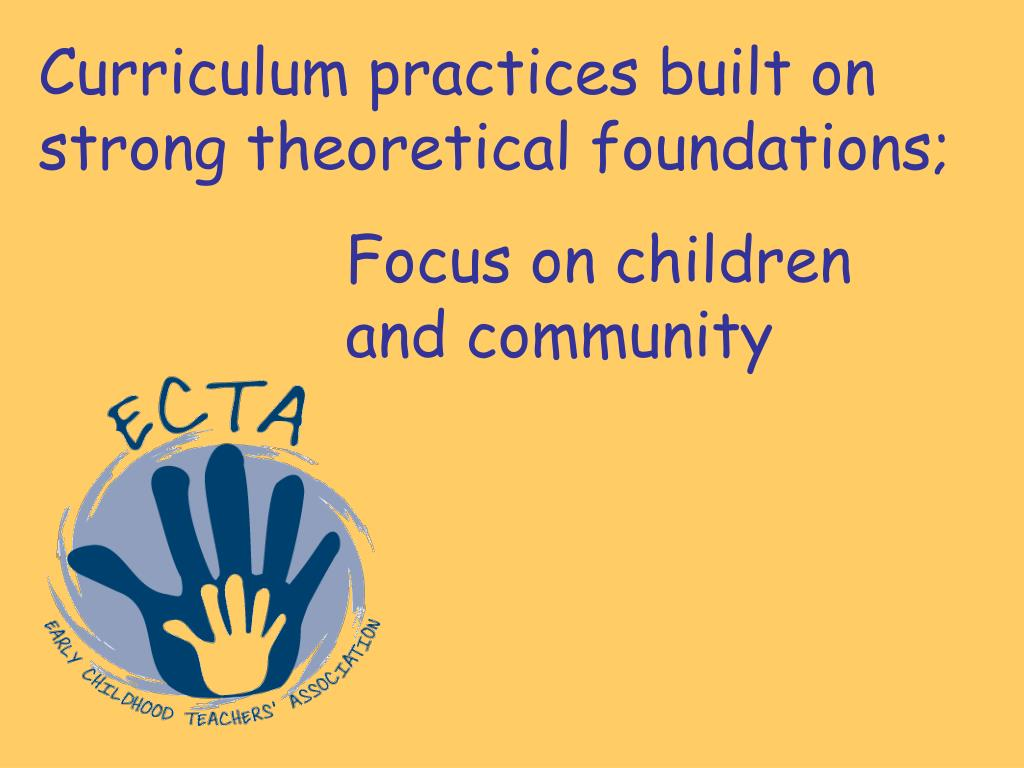 Curriculum practices built on strong theoretical foundations;