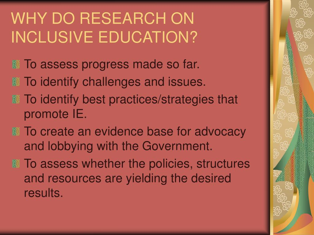 WHY DO RESEARCH ON INCLUSIVE EDUCATION?