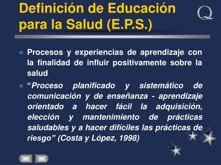 Definición de Educación para la Salud (E.P.S.)