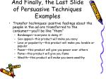 and finally the last slide of persuasive techniques examples