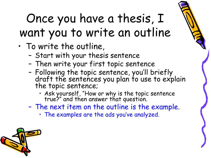 Once you have a thesis, I want you to write an outline
