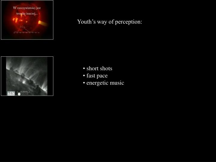 Youth's way of perception: