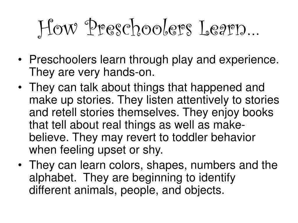 How Preschoolers Learn…