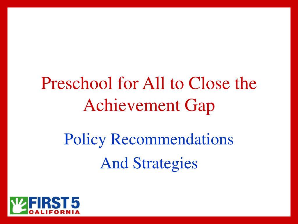 Preschool for All to Close the Achievement Gap