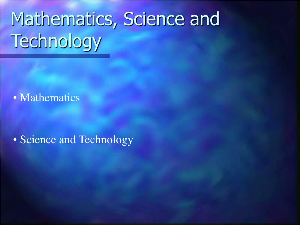 Mathematics, Science and Technology