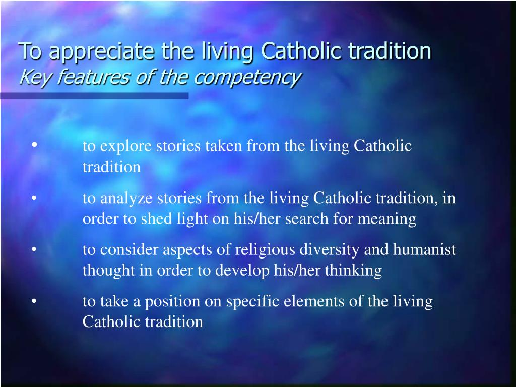 To appreciate the living Catholic tradition